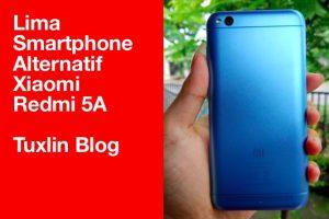 Ini 5 Smartphone Keren Alternatif Xiaomi Redmi 5A